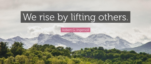 "image with a quote overlayed ""we rise by lifting others"""